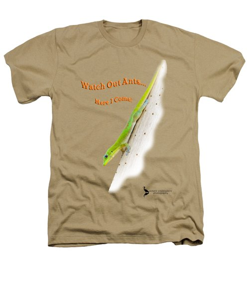 Watch Out Ants...here I Come Heathers T-Shirt