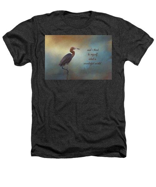 What A Wonderful World Heathers T-Shirt