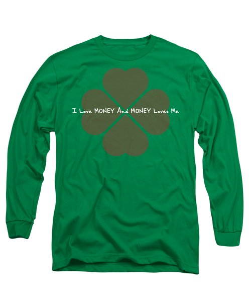 I Love Money And Money Loves Me Long Sleeve T-Shirt