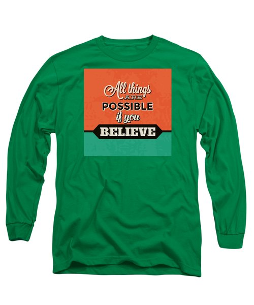 All Things Are Possible If You Believe Long Sleeve T-Shirt
