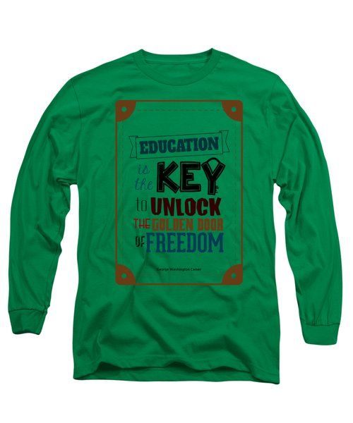 Education Is The Key To Unlock The Golden Door Of Freedom Motivating Quotes Poster Long Sleeve T-Shirt