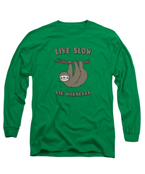 Funny And Cute Sloth Live Slow Die Whenever Cool Statement  Long Sleeve T-Shirt