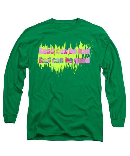 Good Or Bad Long Sleeve T-Shirt
