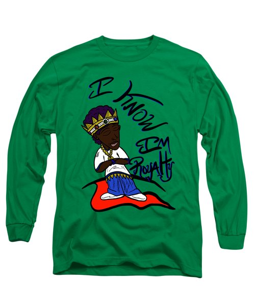 I Know Im Royalty  Long Sleeve T-Shirt