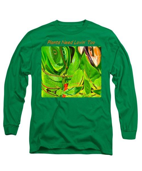 Plants Need Loving Too Long Sleeve T-Shirt