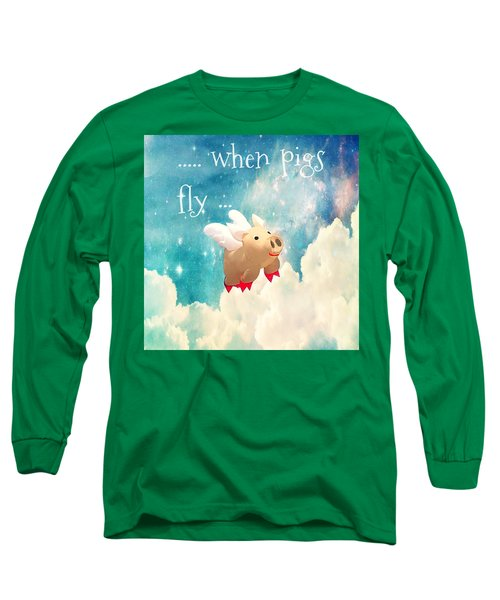 When Pigs Fly Long Sleeve T-Shirt
