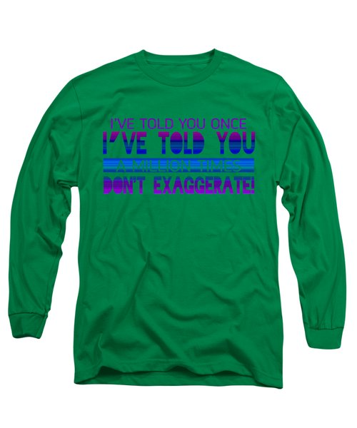 Don't Exaggerate Long Sleeve T-Shirt