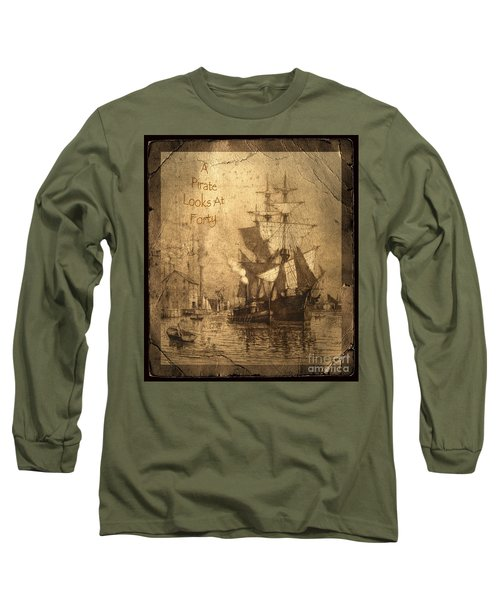 A Pirate Looks At Forty Long Sleeve T-Shirt
