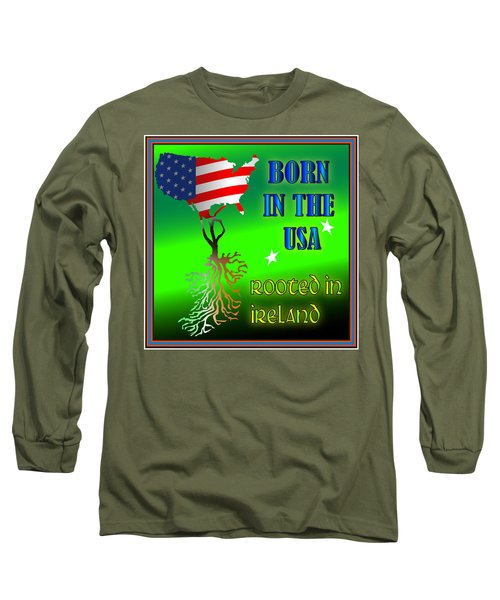 Born In The Usa Rooted In Ireland Long Sleeve T-Shirt by Ireland Calling