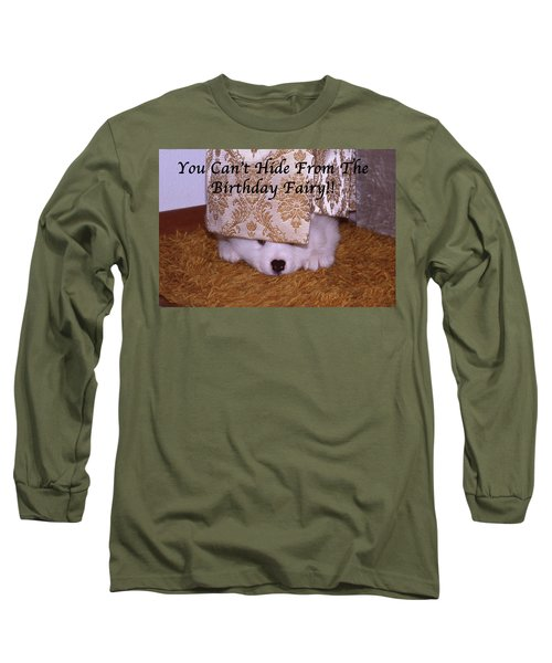You Can't Hide Birthday Card Long Sleeve T-Shirt