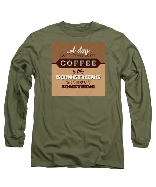 A Day Without Coffee Long Sleeve T-Shirt