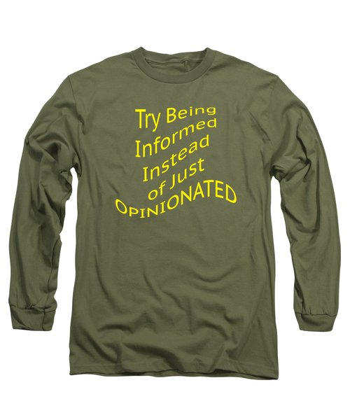 Be Informed Not Opinionated 5477.02 Long Sleeve T-Shirt
