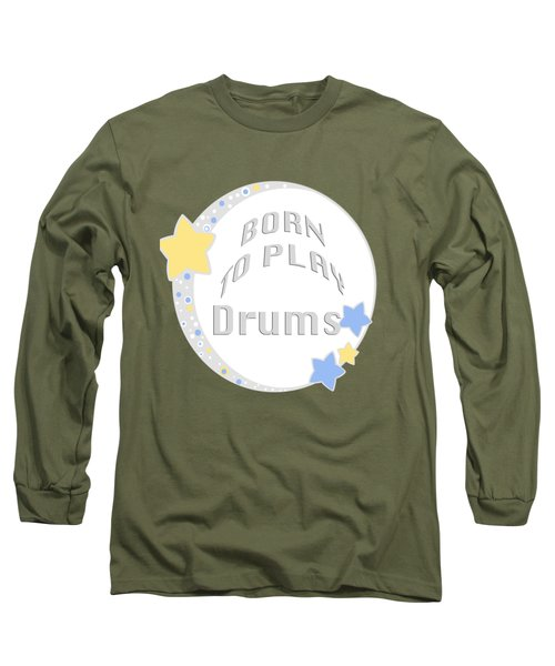 Drum Born To Play Drum 5673.02 Long Sleeve T-Shirt by M K  Miller
