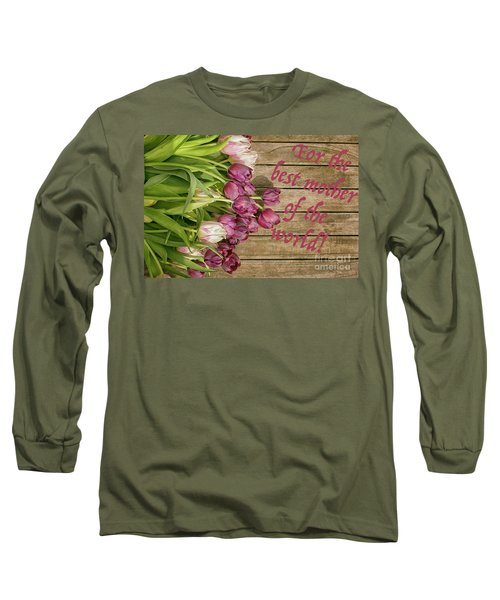 Long Sleeve T-Shirt featuring the photograph For The Best Mother Of The World by Patricia Hofmeester