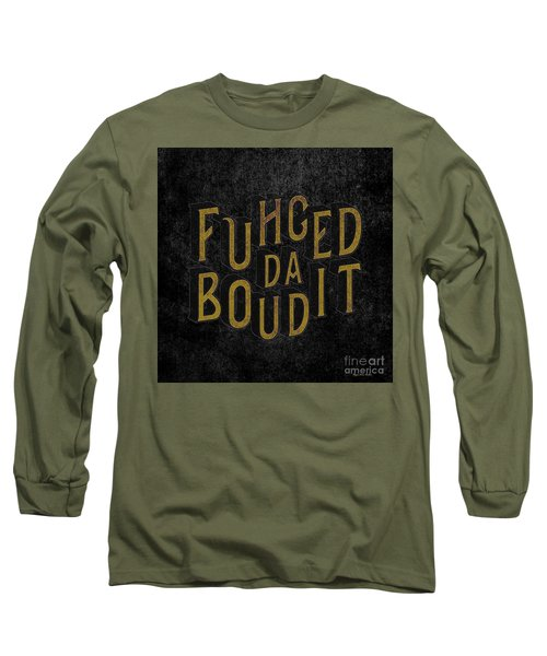 Goldblack Fuhgeddaboudit Long Sleeve T-Shirt
