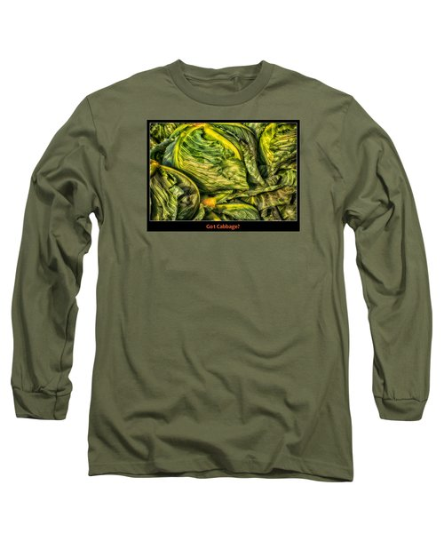 Got Cabbage? Long Sleeve T-Shirt