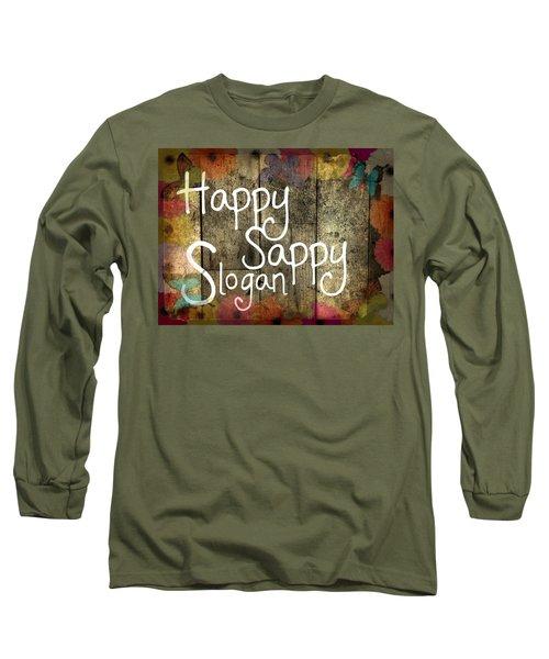 Happy Sappy Slogan Word Wall Art Sign Long Sleeve T-Shirt by John Fish