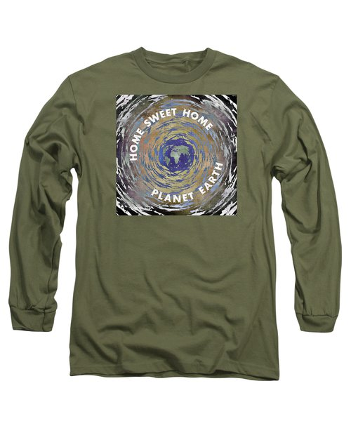 Long Sleeve T-Shirt featuring the digital art Home Sweet Home Planet Earth by Phil Perkins