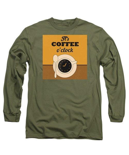 It's Coffee O'clock Long Sleeve T-Shirt