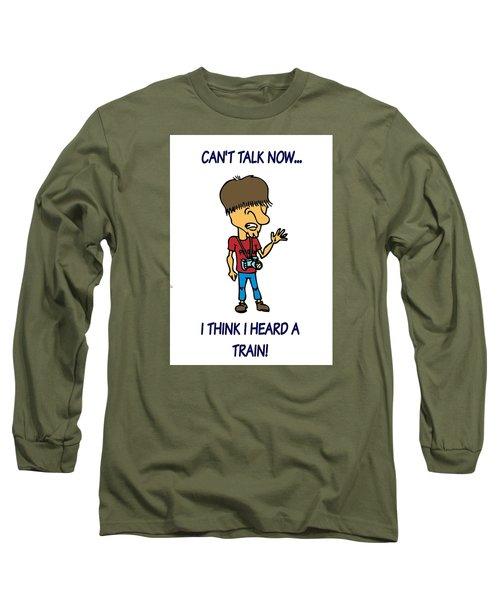 Railfan Can't Talk Long Sleeve T-Shirt