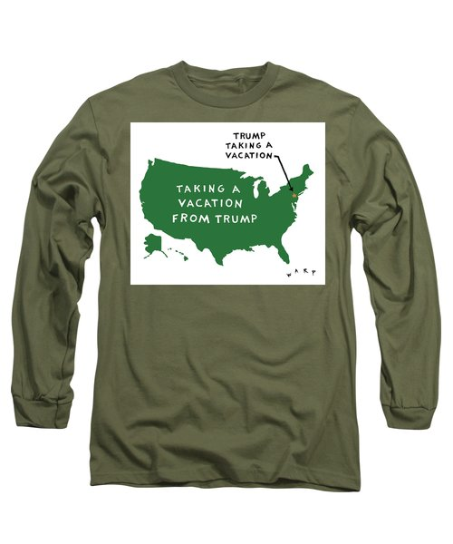 Taking A Vacation From Trump Long Sleeve T-Shirt