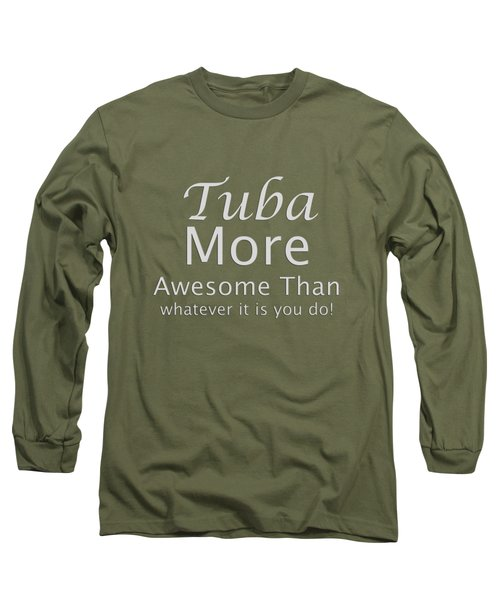 Tubas More Awesome Than You 5562.02 Long Sleeve T-Shirt by M K  Miller
