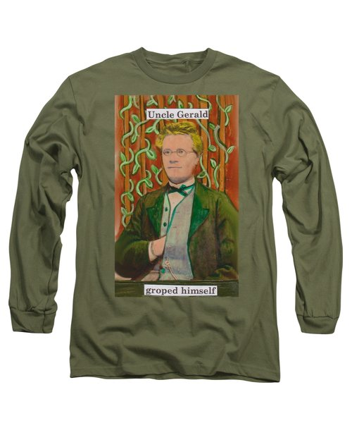 Uncle Gerald Groped Himself Long Sleeve T-Shirt