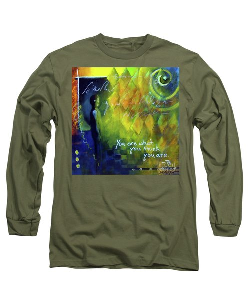 You Are What You Think Long Sleeve T-Shirt