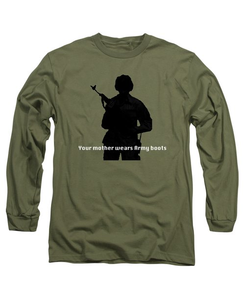 Your Mother Wears Army Boots Long Sleeve T-Shirt