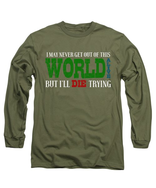 Die Trying Long Sleeve T-Shirt