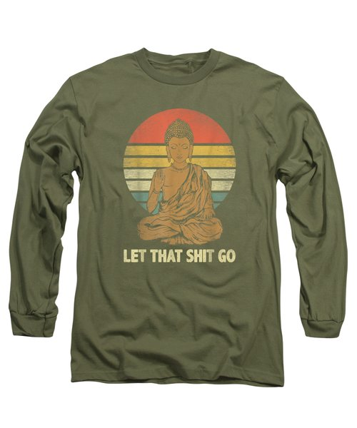 Let That Shit Go Buddha Vintage Retro Funny Shirt Long Sleeve T-Shirt