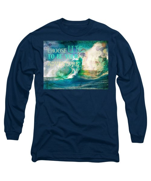 Long Sleeve T-Shirt featuring the photograph Choose Life To Be Your Adventure by Toni Hopper