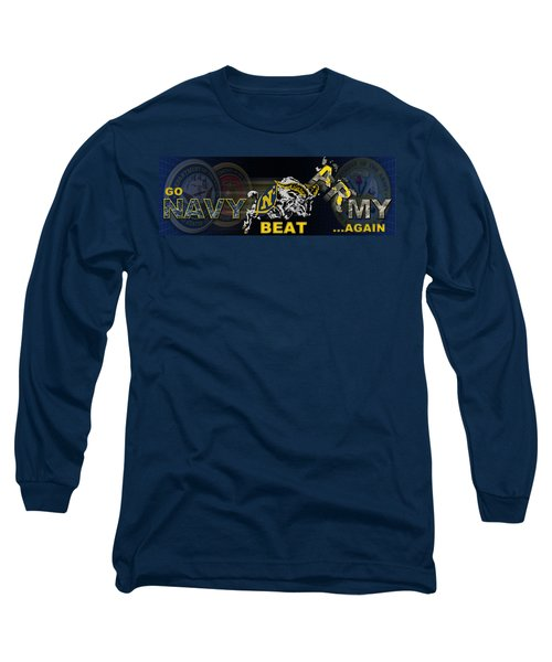 Go Navy Beat Army Long Sleeve T-Shirt by Mountain Dreams
