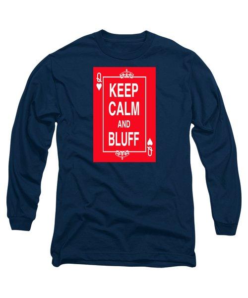 Keep Calm And Bluff Long Sleeve T-Shirt by Robert J Sadler