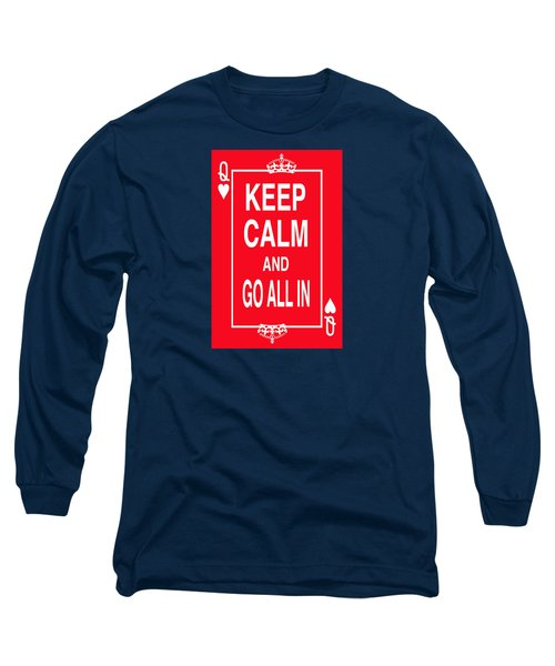 Keep Calm And Go All In Long Sleeve T-Shirt by Robert J Sadler