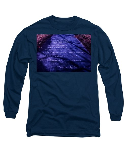 Wilderness - Carl Sandburg Long Sleeve T-Shirt