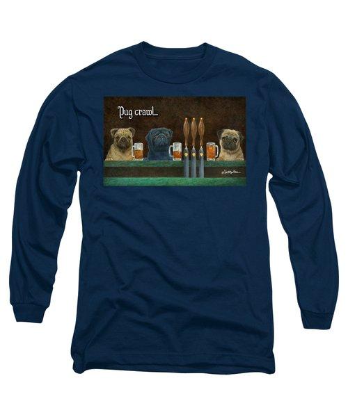Pug Crawl... Long Sleeve T-Shirt