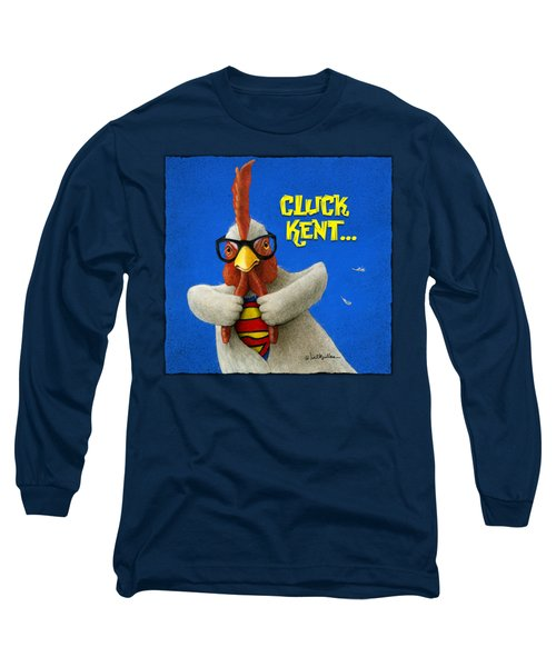 Cluck Kent... Long Sleeve T-Shirt