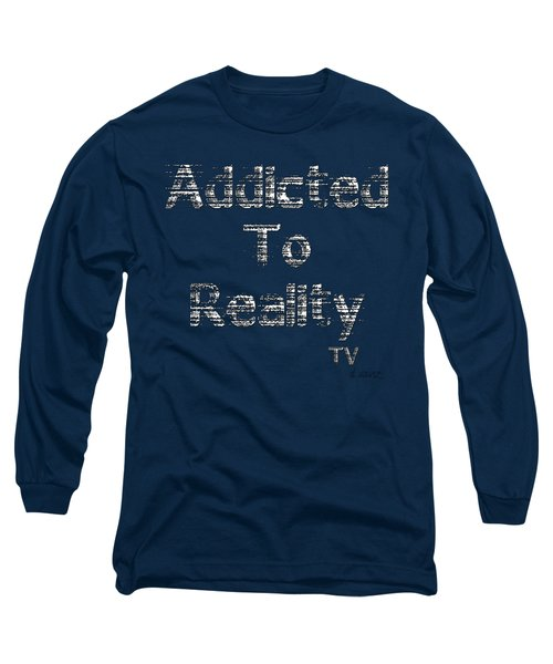 Addicted To Reality Tv - White Print For Dark Long Sleeve T-Shirt