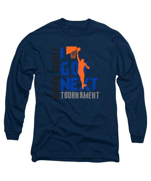 Basketball I Got Next Long Sleeve T-Shirt