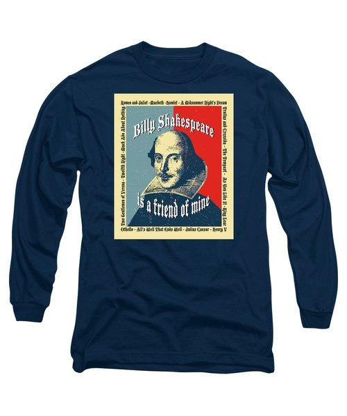 Billy Shakespeare Is A Friend Of Mine Long Sleeve T-Shirt by Robert J Sadler