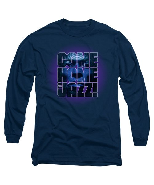 Come Home To Jazz Long Sleeve T-Shirt