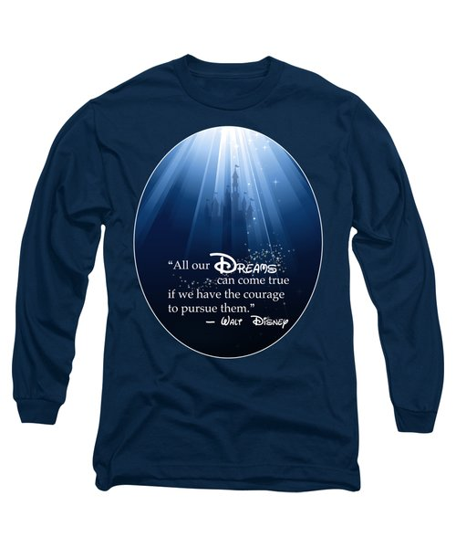 Dreams Can Come True Long Sleeve T-Shirt by Nancy Ingersoll