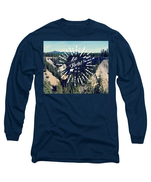 Go Forth Long Sleeve T-Shirt by Robin Dickinson