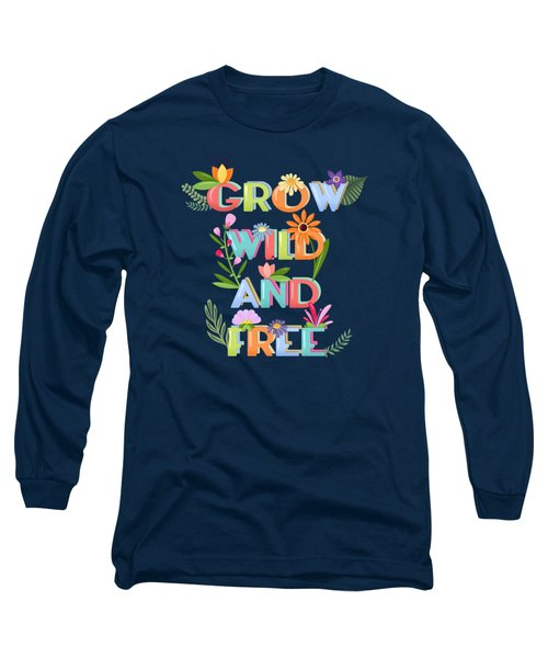 Grow Wild And Free Long Sleeve T-Shirt
