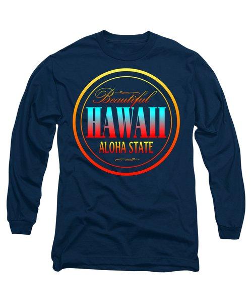 Hawaii Aloha State - Tshirt Design Long Sleeve T-Shirt by Art America Gallery Peter Potter