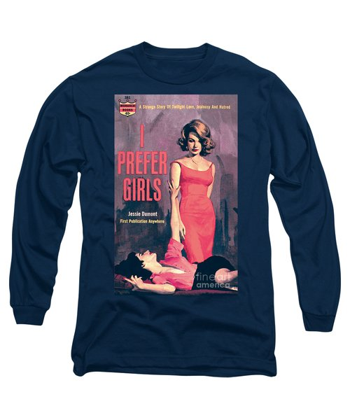 I Prefer Girls Long Sleeve T-Shirt by Robert Maguire