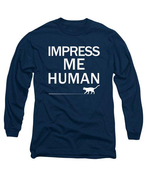Impress Me Human Long Sleeve T-Shirt