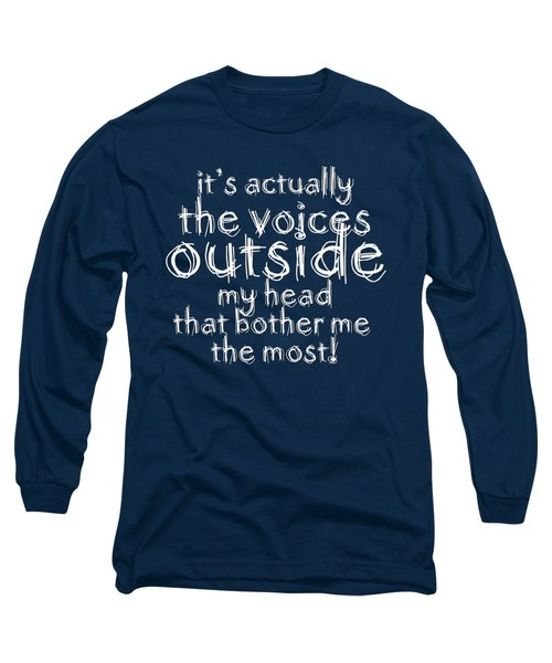 Long Sleeve T-Shirt featuring the digital art It's Actually The Voices Outside My Head That Bother Me The Most by Menega Sabidussi