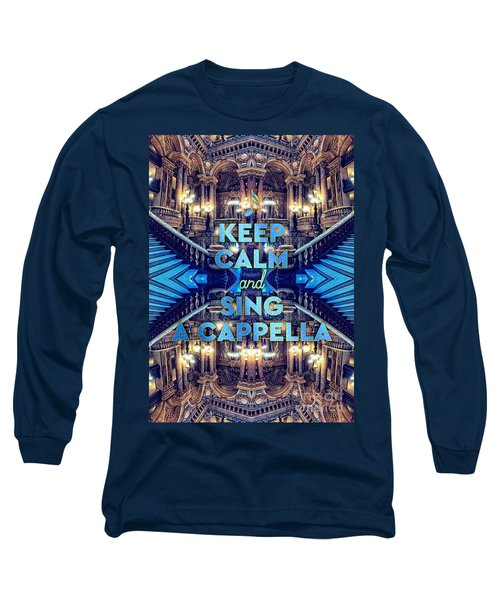 Keep Calm And Go Sing A Cappella Opera Garnier Paris Long Sleeve T-Shirt